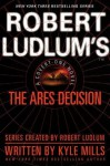 Robert Ludlum's(TM) The Ares Decision (A Covert-One novel) - Kyle Mills