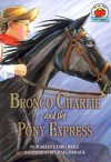 Bronco Charlie and the Pony Express - Marlene Targ Brill, Craig Orback