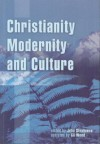 Christianity, Modernity and Culture: New Perspectives on New Zealand History - John Stenhouse, GA Wood