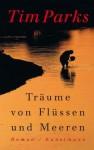Träume von Flüssen und Meeren - Tim Parks, Ulrike Becker