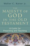 Majesty of God in the Old Testament, The: A Guide for Preaching and Teaching - Walter C. Kaiser Jr.