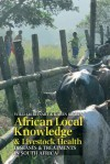 African Local Knowledge & Livestock Health: Traditional, Environmental & Biomedical Approaches in South Africa - William Beinart, Karen Brown