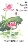 Ye Search the Scriptures - Watchman Nee