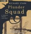Plunder Squad: A Parker Novel - Richard Stark, Joe Barrett