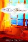 Violette Between - Alison Strobel