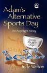 Adam's Alternative Sports Day: An Asperger Story - Jude Welton