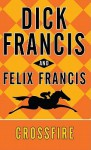 Crossfire (Thorndike Press Large Print Core) - Dick Francis, Felix Francis