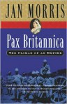 Pax Britannica: Climax of an Empire - Jan Morris