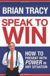 Speak To Win: How to Present With Power in Any Situation (Audio) - Brian Tracy