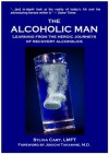 The Alcoholic Man: What You Can Learn From the Heroic Journeys of Recovering Alcoholics - Sylvia Cary