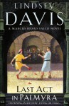 Last Act In Palmyra: (Falco 6) - Lindsey Davis