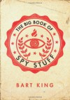 The Big Book of Spy Stuff - Bart King