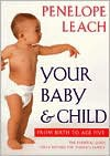 Your Baby and Child - Penelope Leach
