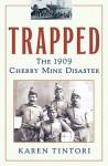 Trapped: The 1909 Cherry Mine Disaster - Karen Tintori