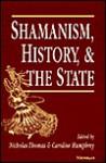 Shamanism, History, and the State - Nicholas Thomas, Nicholas Thomas