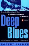 Deep Blues: A Musical and Cultural History of the Mississippi Delta - Robert Palmer