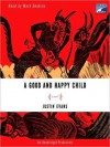 A Good and Happy Child: A Novel - Justin Evans, Mark Deakins