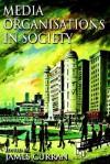 Media Organisations in Society - James Curran