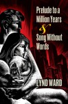 Prelude to a Million Years and Song Without Words: Two Graphic Novels - Lynd Ward, David A. Beronä