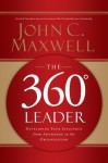 The 360 Degree Leader: Developing Your Influence from Anywhere in the Organization - John C. Maxwell