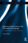 Reference and Structure in the Philosophy of Language: A Defense of the Russellian Orthodoxy (Routledge Studies in Contemporary Philosophy) - Arthur Sullivan