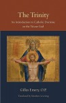 The Trinity: An Introduction to Catholic Doctrine on the Triune God (Thomistic Ressourcement Series, Vol 1) - Gilles Emery, Matthew Levering