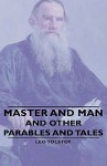 Master and Man - And Other Parables and Tales - Leo Tolstoy