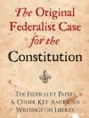 THE ORIGINAL FEDERALIST CASE FOR THE CONSTITUTION: THE FEDERALIST PAPERS AND OTHER KEY AMERICAN WRITINGS ON LIBERTY (The Federalist Papers and Other Writings) - The Federalist Papers, Ronald Reagan, George Bush, John Jay, Alexander Hamilton, James Madison, George Washington, Federalist Papers Press