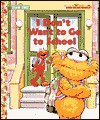 I Don't Want to Go to School - Sarah Albee, Tom Brannon