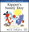 Kipper's Sunny Day: [Lift the Flap] - Mick Inkpen