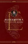Elizabeth I: Collected Works - Elizabeth I Tudor, Leah S. Marcus, Janel Mueller, Mary Beth Rose