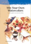 Mix Your Own Watercolors - John Lidzey, Walter Foster, Paul Forrester, Ian Hunt, Claire Tennant-Scull, Stefanie Foster