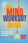 The Mind Workout Book: 150 Exercises to Train Your Brain to the Peak of Perfection - Robert Allen