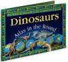 Dinosaurs: Atlas In The Round - John Malam