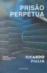 Prisão perpétua - Ricardo Piglia, Sérgio Molina