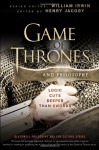 Game of Thrones and Philosophy: Logic Cuts Deeper Than Swords - Henry Jacoby, William Irwin