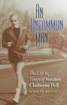 An Uncommon Man: The Life and Times of Senator Claiborne Pell - GWayne Miller