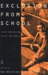 Exclusion from School: Multi-Professional Approaches to Policy and Practice - Eric Blyth, Judith Milner