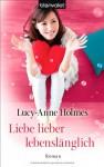 Liebe lieber lebenslänglich: Roman - Lucy-Anne Holmes, Claudia Geng