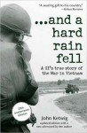 And a Hard Rain Fell: A GI's True Story of the War in Vietnam - John Ketwig