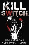 The Kill Switch - James Riordan, Andrew Dahlmaine