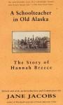 A School Teacher In Old Alaska: The Story Of Hannah Breece - Jane Jacobs