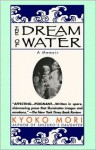The Dream of Water: A Memoir - Kyoko Mori