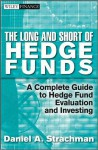 The Long and Short of Hedge Funds: A Complete Guide to Hedge Fund Evaluation and Investing - Daniel A. Strachman