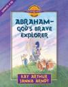 Abraham-God's Brave Explorer: Genesis 11-25 - Kay Arthur, Janna Arndt