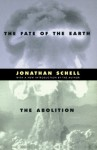 The Fate of the Earth & The Abolition (Stanford Nuclear Age Series) - Jonathan Schell