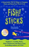 Fish Sticks: A Remarkable Way to Adapt to Changing Times and Keep Your Work Fresh - Harry Paul