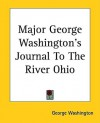 Major George Washington's Journal to the River Ohio - George Washington