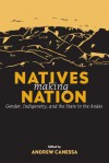 Natives Making Nation: Gender, Indigeneity, and the State in the Andes - Andrew Canessa
