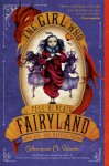 The Girl Who Fell Beneath Fairyland and Led the Revels There - Catherynne M. Valente, Ana Juan